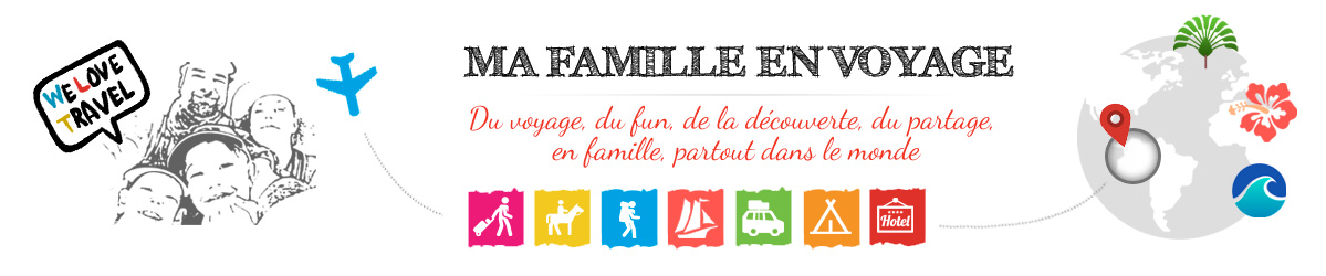 Ma famille en voyage - Des voyages, une famille, du partage, des découvertes et du fun